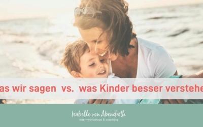 Was wir sagen vs. was Kinder besser verstehen